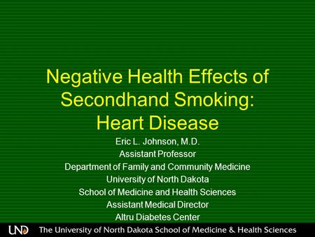 Negative Health Effects of Secondhand Smoking: Heart Disease Eric L. Johnson, M.D. Assistant Professor Department of Family and Community Medicine University.
