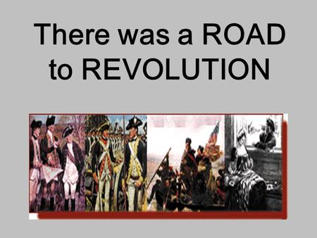 There was a ROAD to REVOLUTION. Proclamation of 1763.