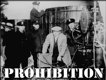 PROHIBITION. WHAT IS PROHIBITION? Total ban on the manufacture, sale and transportation of liquor throughout the United States; it was put into effect.