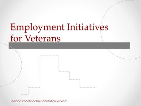 Employment Initiatives for Veterans Indiana Vocational Rehabilitation Services.