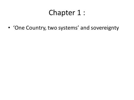 Chapter 1 : 'One Country, two systems' and sovereignty.