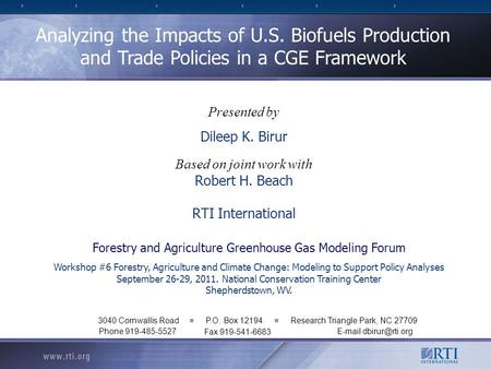Presented by Dileep K. Birur Based on joint work with Robert H. Beach RTI International Analyzing the Impacts of U.S. Biofuels Production and Trade Policies.