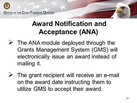 Award Notification and Acceptance (ANA)  The ANA module deployed through the Grants Management System (GMS) will electronically issue an award instead.