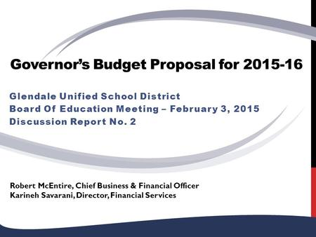 Governor's Budget Proposal for 2015-16 Glendale Unified School District Board Of Education Meeting – February 3, 2015 Discussion Report No. 2 Robert McEntire,
