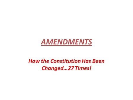 How the Constitution Has Been Changed…27 Times!