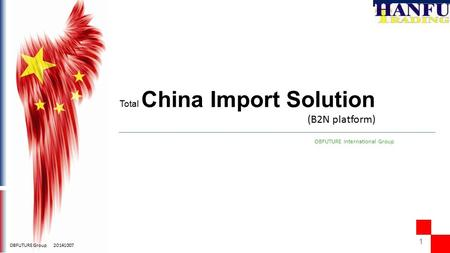 11 OBFUTURE Group 20141007 OBFUTURE International Group (B2N platform) Total China Import Solution.