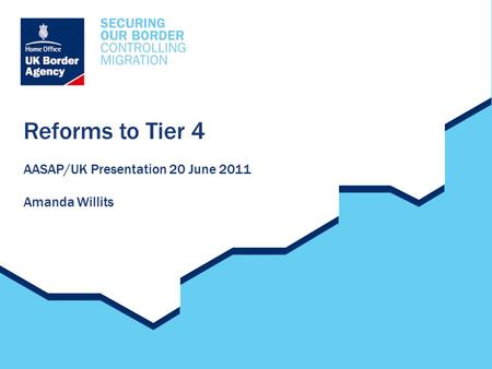 Reforms to Tier 4 AASAP/UK Presentation 20 June 2011 Amanda Willits.