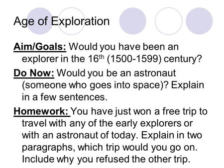 Age of Exploration Aim/Goals: Would you have been an explorer in the 16 th (1500-1599) century? Do Now: Would you be an astronaut (someone who goes into.