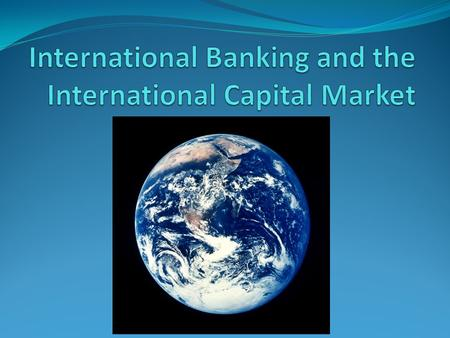 Outline Introduction to the international capital market The players of the ICM Growth of the ICM Offshore banking and offshore currency trading Growth.