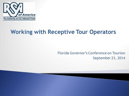 Working with Receptive Tour Operators Florida Governor's Conference on Tourism September 23, 2014.