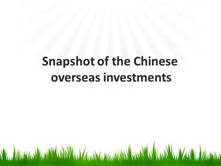 Snapshot of the Chinese overseas investments. Overall picture -In 2012, China's non-financial overseas direct investment (ODI) reached to US$77.2 billion,
