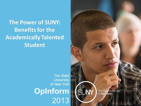 OpInform 2013 The State University of New York The Power of SUNY: Benefits for the Academically Talented Student The State University of New York OpInform.