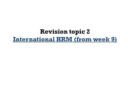 Revision topic 2 International HRM (from week 9).