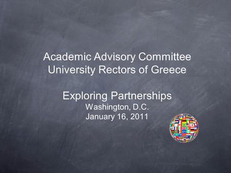 Academic Advisory Committee University Rectors of Greece Exploring Partnerships Washington, D.C. January 16, 2011.