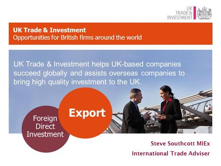 UK Trade & Investment Opportunities for British firms around the world Foreign Direct Investment Export UK Trade & Investment helps UK-based companies.