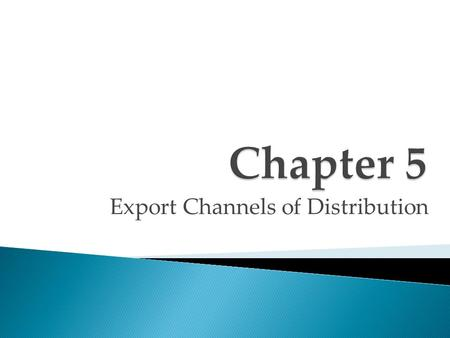Export Channels of Distribution.  With direct channels, the firm sells directly to foreign distributors, retailers, or trading companies. Direct sales.
