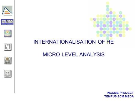 INCOME PROJECT TEMPUS SCM MEDA INTERNATIONALISATION OF HE MICRO LEVEL ANALYSIS.