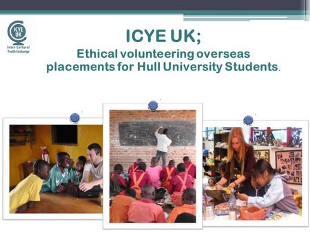 ICYE UK; Ethical volunteering overseas placements for Hull University Students.