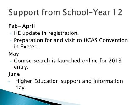 Feb- April HE update in registration. Preparation for and visit to UCAS Convention in Exeter. May Course search is launched online for 2013 entry. June.