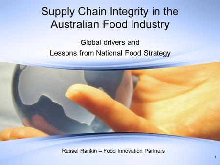 Supply Chain Integrity in the Australian Food Industry Global drivers and Lessons from National Food Strategy Russel Rankin – Food Innovation Partners.