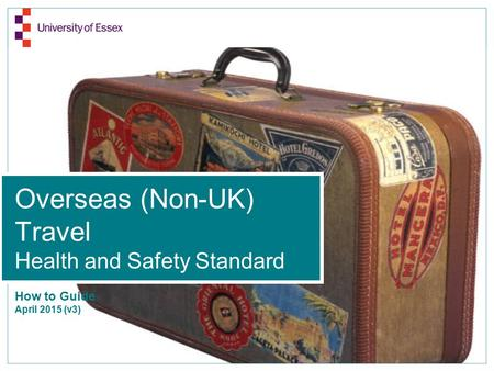 Overseas (Non-UK) Travel Health and Safety Standard How to Guide April 2015 (v3)