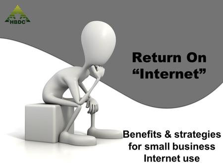 "Return On ""Internet"" Benefits & strategies for small business Internet use."