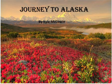 Journey To Alaska By Kyle McCowin. Journey to Alaska By Kyle McCowin.