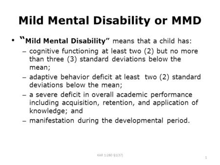 "Mild Mental Disability or MMD "" Mild Mental Disability"" means that a child has: – cognitive functioning at least two (2) but no more than three (3) standard."