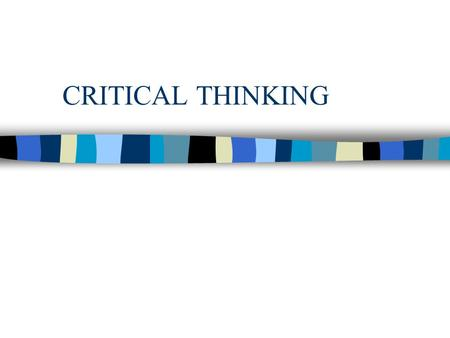 CRITICAL THINKING. OBJECTIVES n 1. Discuss critical thinking and problem solving. n 2. Describe importance of critical thinking for nurses.