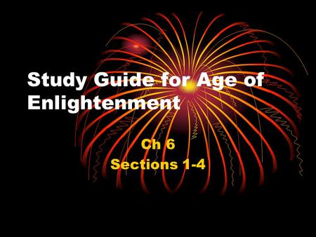 Study Guide for Age of Enlightenment Ch 6 Sections 1-4.