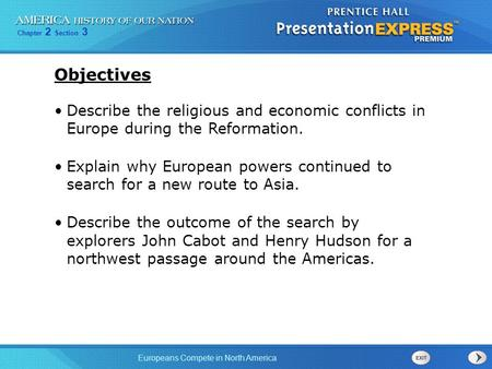 Objectives Describe the religious and economic conflicts in Europe during the Reformation. Explain why European powers continued to search for a new.