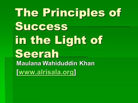 The Principles of Success in the Light of Seerah Maulana Wahiduddin Khan [www.alrisala.org] www.alrisala.org.