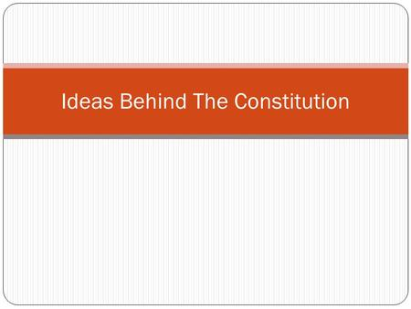 Ideas Behind The Constitution. Why it matters The delegates to the Constitutional Convention who gathered in Philadelphia were greatly influenced by past.