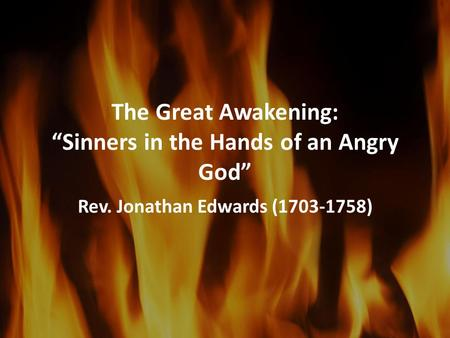 "The Great Awakening: ""Sinners in the Hands of an Angry God"""