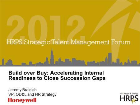 Build over Buy: Accelerating Internal Readiness to Close Succession Gaps Jeremy Braidish VP, OD&L and HR Strategy.