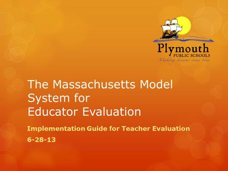 The Massachusetts Model System for Educator Evaluation Implementation Guide for Teacher Evaluation 6-28-13.