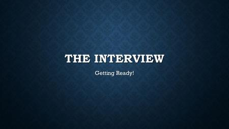 THE INTERVIEW Getting Ready!. TIP #1: DO YOUR HOMEWORK! Get hints and ideas from the best teachers you know. Get hints and ideas from the best teachers.