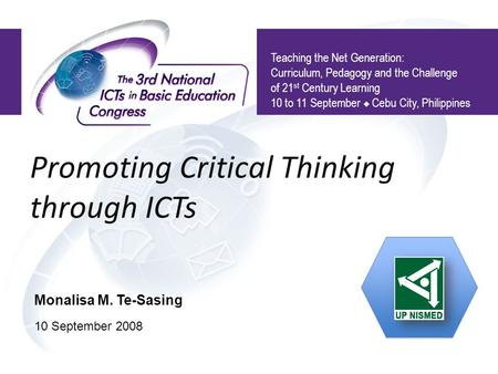 Promoting Critical Thinking through ICTs Teaching the Net Generation: Curriculum, Pedagogy and the Challenge of 21 st Century Learning 10 to 11 September.