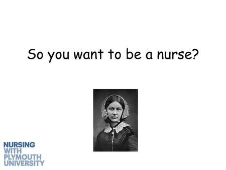 So you want to be a nurse?. What is a nurse? No really. What is a nurse?