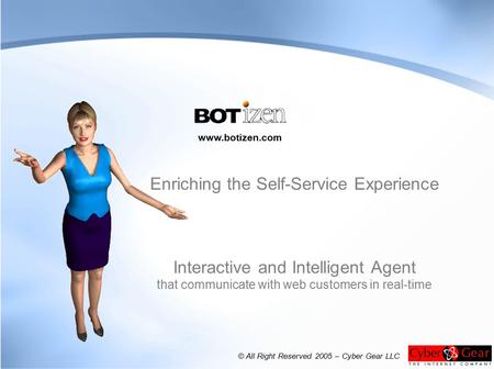 Enriching the Self-Service Experience Interactive and Intelligent Agent that communicate with web customers in real-time www.botizen.com © All Right Reserved.