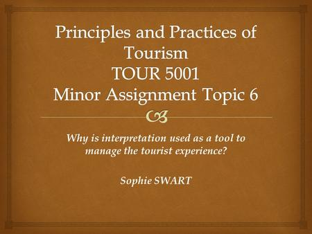 Why is interpretation used as a tool to manage the tourist experience? Sophie SWART.
