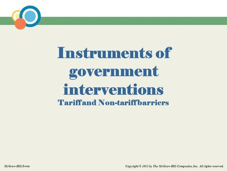 Copyright © 2011 by The McGraw-Hill Companies, Inc. All rights reserved. McGraw-Hill/Irwin Instruments of government interventions Tariff and Non-tariff.