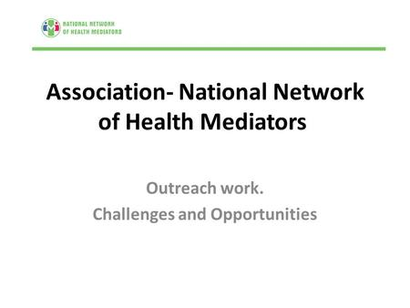 Association- National Network of Health Mediators Outreach work. Challenges and Opportunities.