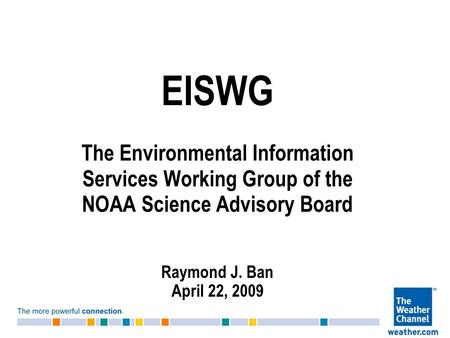 EISWG The Environmental Information Services Working Group of the NOAA Science Advisory Board Raymond J. Ban April 22, 2009.