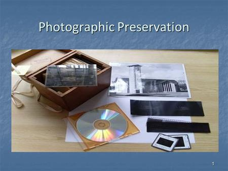 Photographic Preservation 1. Photographic Structure 1. Base/Support- This layer can be: Paper Paper Plastic film Plastic film Glass Glass Metal Metal.