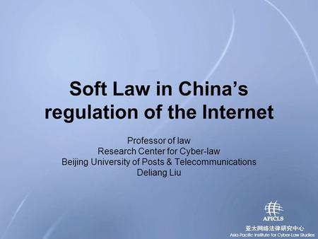 Soft Law in China's regulation of the Internet Professor of law Research Center for Cyber-law Beijing University of Posts & Telecommunications Deliang.