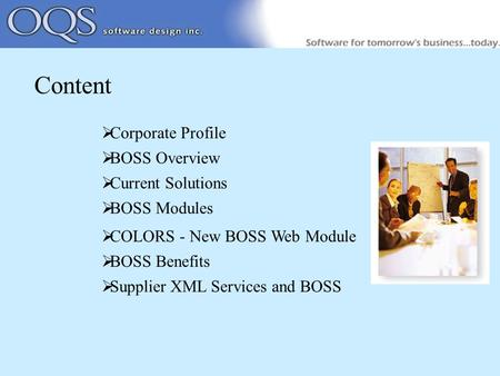  Corporate Profile  BOSS Overview  Current Solutions  BOSS Modules  COLORS - New BOSS Web Module  BOSS Benefits  Supplier XML Services and BOSS.
