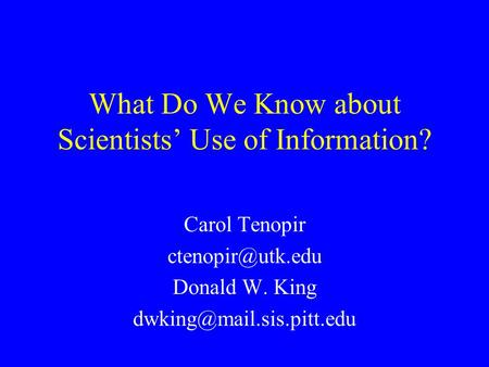 What Do We Know about Scientists' Use of Information? Carol Tenopir Donald W. King
