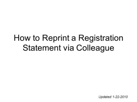 How to Reprint a Registration Statement via Colleague Updated 1-22-2010.
