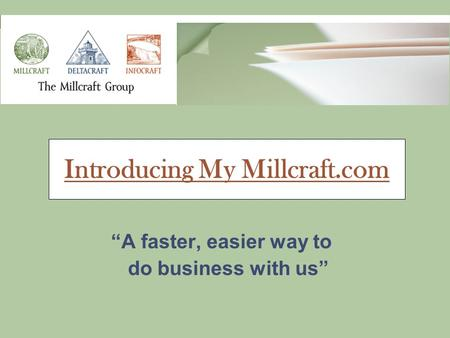 """A faster, easier way to do business with us"" Introducing My Millcraft.com."